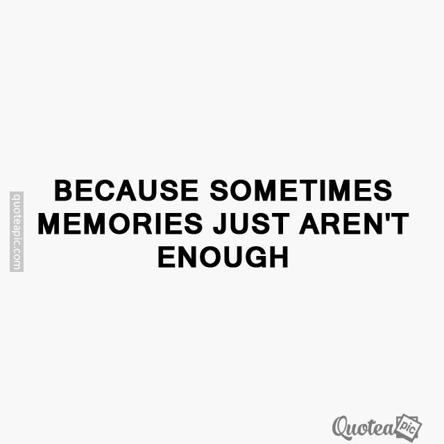 Memories just aren't enough