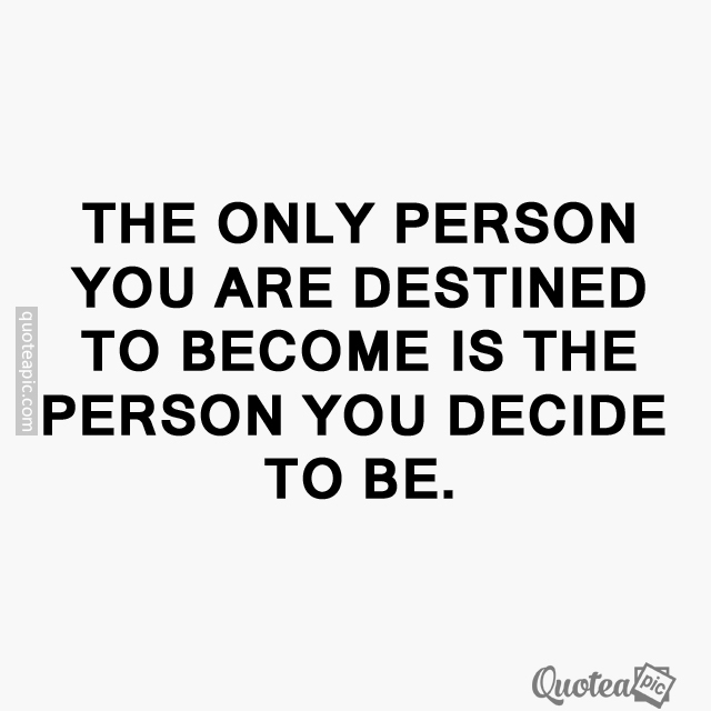 The person you are destined to be