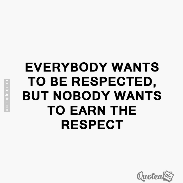 Earn the respect