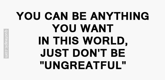 Don't Be Ungrateful