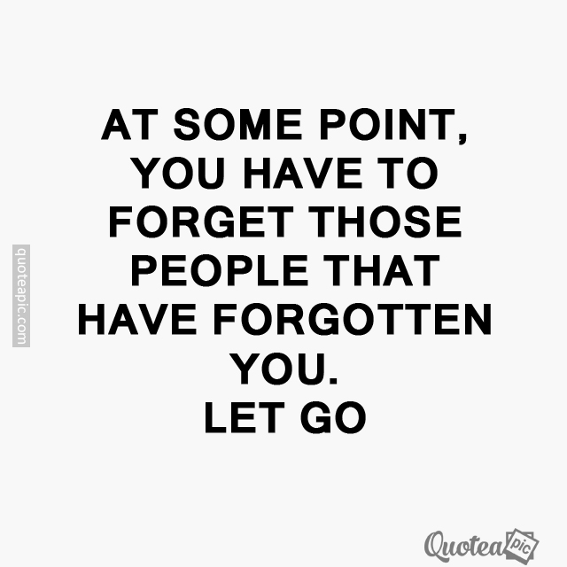 Forget those that have forgotten you