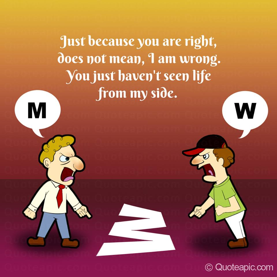 Just Because You Are Right Does Not Mean, I Am Wrong